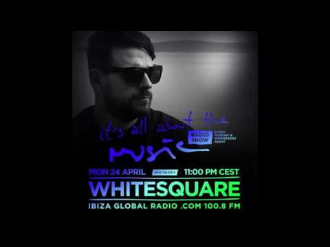 Whitesquare - It's All About The Music @ Ibiza Global Radio 24-04-17