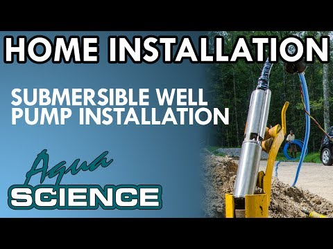 Submersible Well Pump Installation Overview by Aqua Science