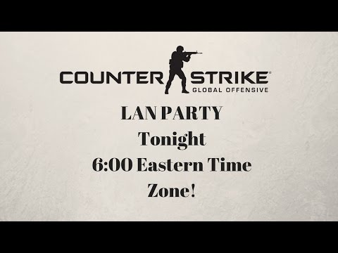 HUGE CSGO LAN PARTY TONIGHT! 6:00 PM EASTERN TIMEZONE!