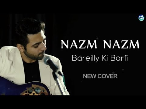 Nazm Nazm - Bareilly Ki Barfi | Ayushmann Khurrana | Bhaven Dhanak Cover | Lyrical Video