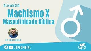 #LivedaCNA 10/04/2021 I  Parte temática: MACHISMO X MASCULINIDADE BÍBLICA
