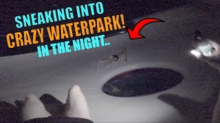 SNEAKING INTO CRAZY WATERPARK IN THE NIGHT.. INSANE!