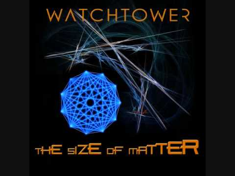 WatchTower - The Size of Matter