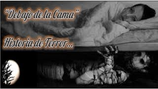 """""""Debajo de la Cama"""" Relato de Terror..."""