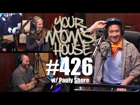 Your Mom's House Podcast  Ep. 426 w Pauly Shore