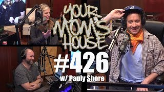 Your Mom's House Podcast - Ep. 426 w/ Pauly Shore