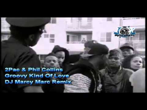 2Pac & Phill Collins  Groovy Kind Of Love DJ Marcy Marc Remix