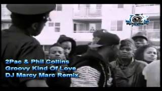 2Pac & Phill Collins - Groovy Kind Of Love (DJ Marcy Marc Remix)