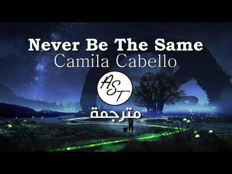 Camila Cabello - Never Be The Same | Lyrics Video | مترجمة