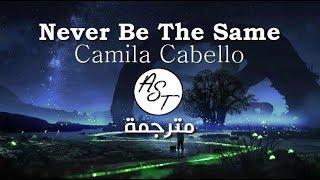 Camila Cabello - Never Be The Same | Lyrics Video | مترجمة