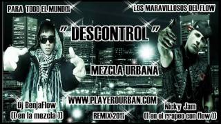 Dj BenjaFlow ft Nicky Jam  (( -* DESCONTROL *- )) Remix 2011 HD Exclusivo