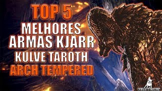 Monster Hunter World - AS 5 MELHORES ARMAS KJÁRR DA KULVE TAROTH ARCH TEMPERED!