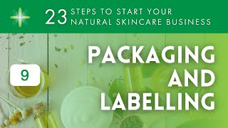 Start Your Own Natural & Organic Skincare Business - Step 9: Packaging & Labelling