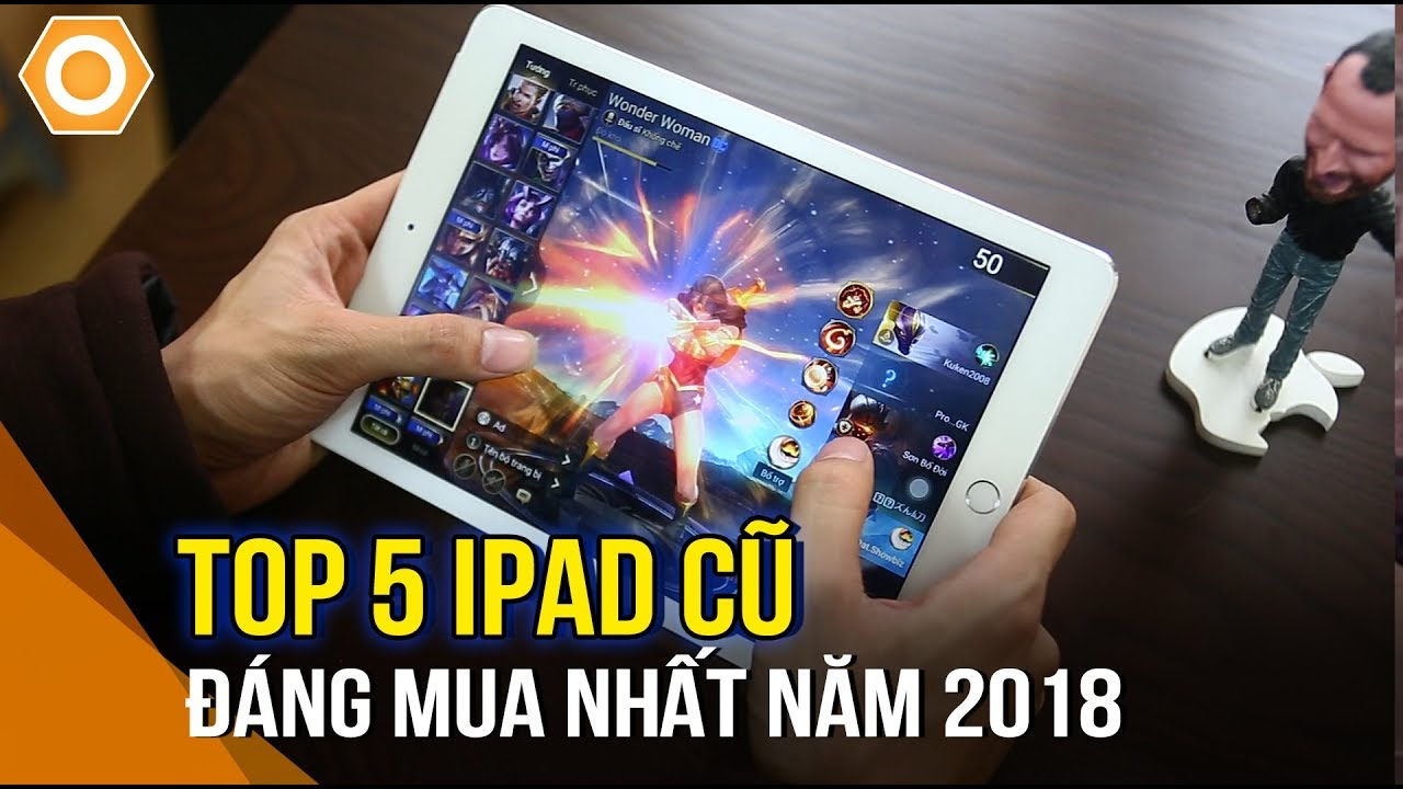 Top 5 iPad cũ đáng mua nhất 2018