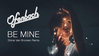 OFENBACH - Be Mine (Stone Van Brooken Remix Edit)