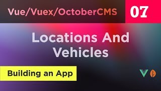 Creating Vue, Vuex and October CMS App - 07 - Connecting Locations and Vehicles