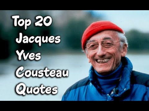 Top 20 Jacques Yves Cousteau Quotes  The French naval officer, explorer & innovator