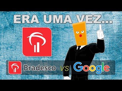 Bradesco vs Google Brasil (Canal do Otário) | Era Uma Vez...