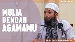 Mulia Dengan Agamamu, Ustadz DR Khalid Basalamah, MA