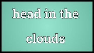 Head in the clouds Meaning