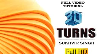 3D turns Turban Full Tutorial | Sukhvir Singh