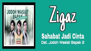 Zigaz - Sahabat Jadi Cinta | Ost. Jodoh Wasiat Bapak 2