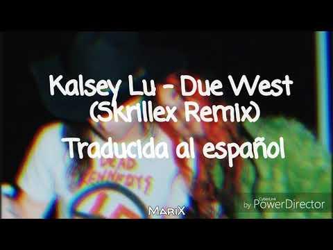 Kalsey Lu - Due West (Sub Español) [Skrillex Remix]