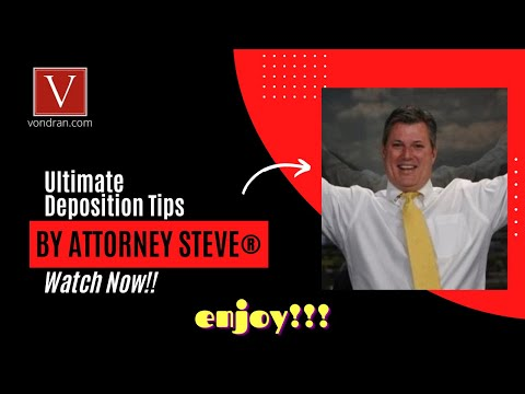 Attorney Steve's Ultimate Tips for giving a deposition