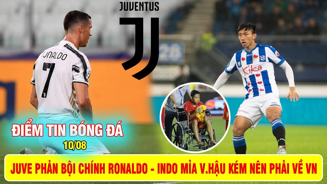 ĐIỂM TIN BÓNG ĐÁ 10/8 | Juve phản bội chính mình vì Ronaldo - Indo mỉa V.Hậu kém nên phải về VN