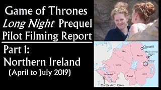 Game of Thrones Long Night Prequel Pilot Filming Report, Part 1: Northern Ireland
