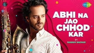 Abhi Na Jao Chhod Kar | Raghav Sachar | Official Cover Song