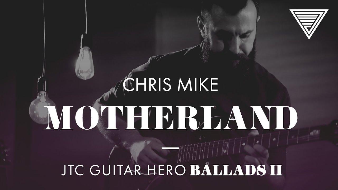 Chris Mike - Motherland (JTC Guitar Hero Ballads 2)