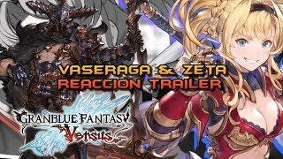 TRAILER GAMEPLAY de VASERAGA y ZETA! SON BRUTALES!!! GRANBLUE FANTASY VERSUS (VÍDEO REACCIÓN)