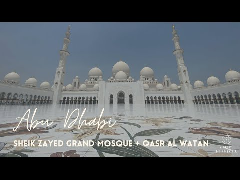 Abu Dhabi // Sheikh Zayed Grand Mosque & Qasr Al Watan // July 2021