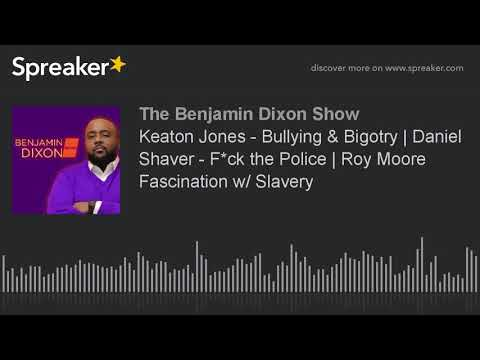Keaton Jones - Bullying & Bigotry | Daniel Shaver - F*ck the Police | Roy Moore Fascination w/ Slave