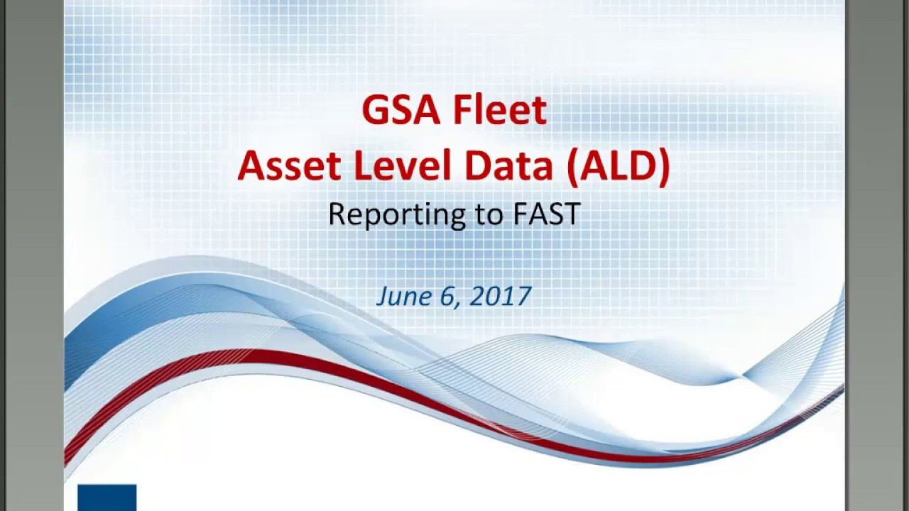 GSA Fleet Desktop Workshop: GSA Fleet Asset Level Data (ALD), Reporting to  FAST