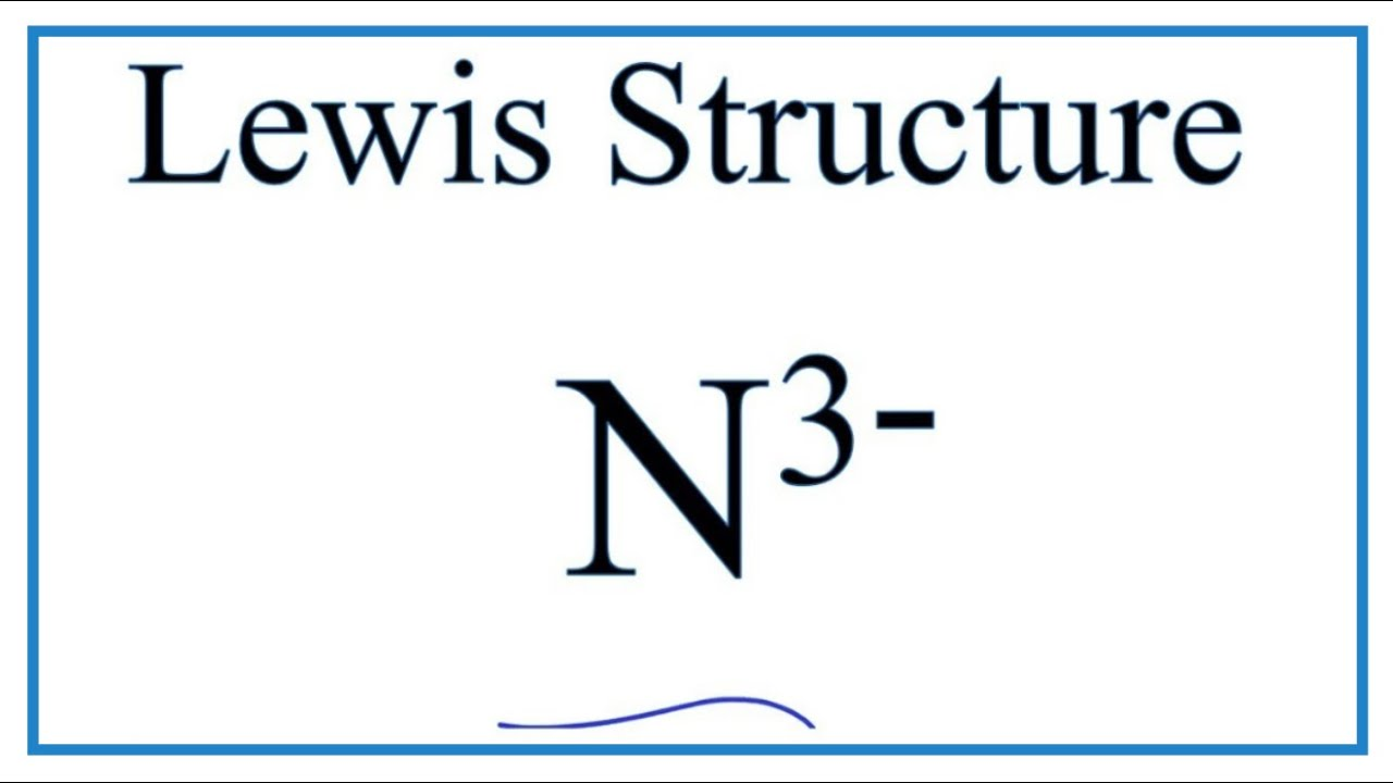 how to draw the lewis dot structure for n 3 nitride ion  [ 1280 x 720 Pixel ]