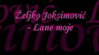 Zeljko Joksimovic - Lane moje / lyrics