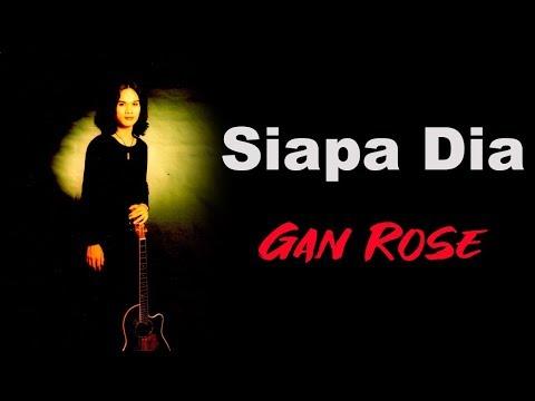 Gan Rose - Siapa Dia