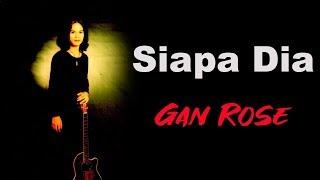 Gan Rose - Siapa Dia (Karaoke)