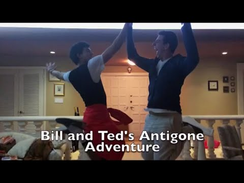 Bill and Ted's Antigone Adventure