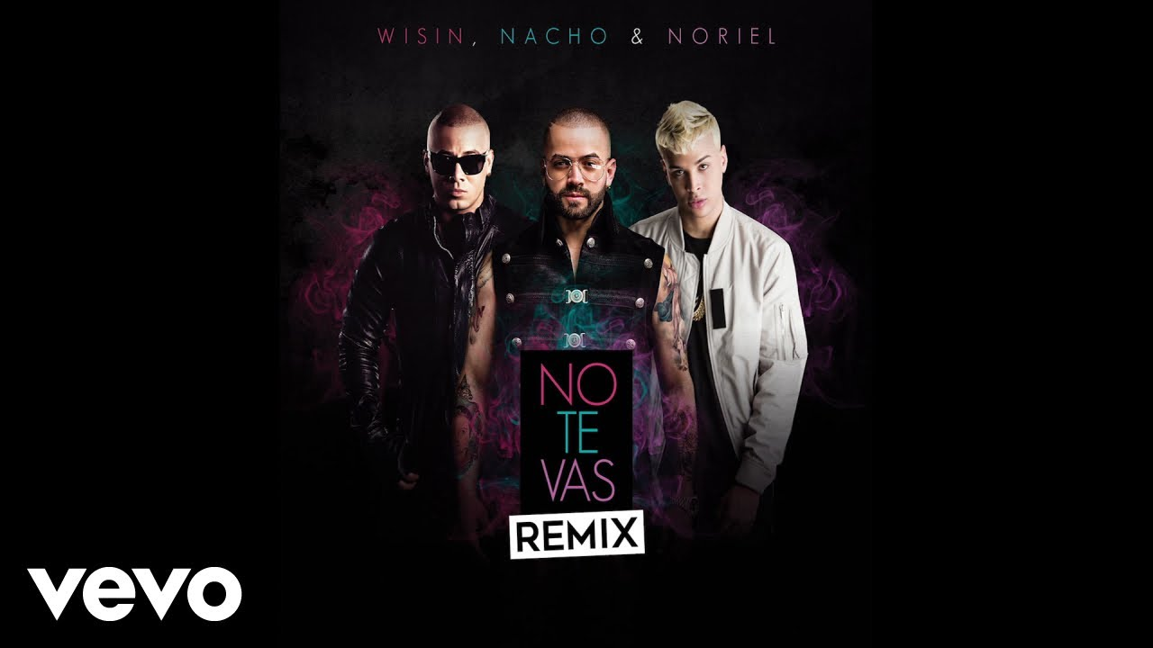 Nacho, Wisin, Noriel - No Te Vas (Audio / Remix)