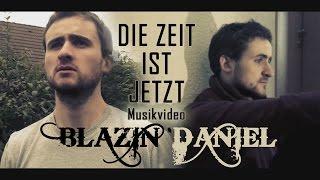 Blazin'Daniel ► Die Zeit ist jetzt ◄ (Official Video)
