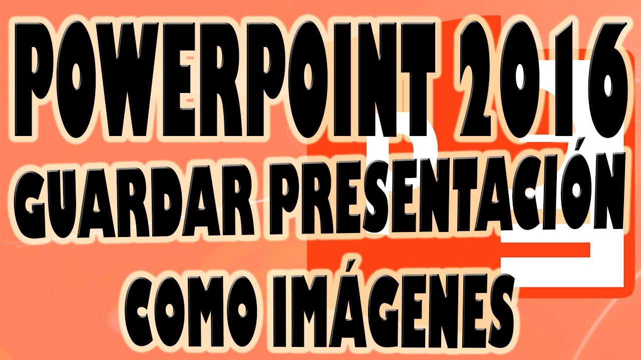 powerpoint 2016 guardar presentación como imágenes de diapositivas