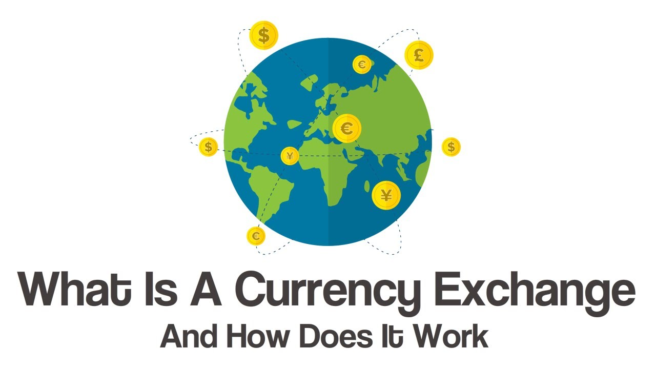 What Is A Currency Exchange And How Does It Work