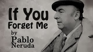 If You Forget Me by Pablo Neruda - Poetry Reading
