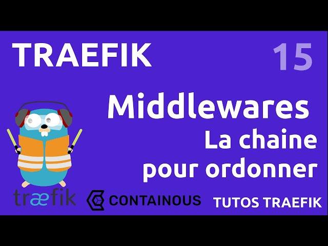 TRAEFIK - 15. MIDDLEWARES : CHAINE POUR ORDONNER VOS MANIPULATIONS