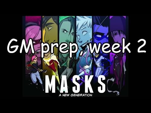 MASKS GM prep - week 2 [SPOILERS]