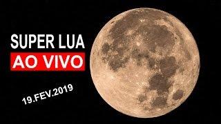 AO VIVO SUPER LUA DE 19 DE FEVEREIRO - A MAIOR LUA CHEIA DE 2019!
