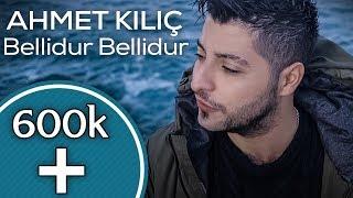 Ahmet Kılıç - Bellidur Bellidur